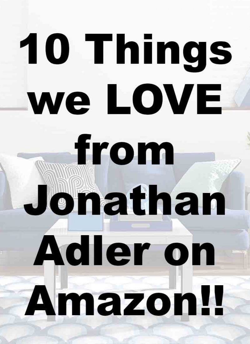 10 Things we LOVE from Jonathan Adler on Amazon!!