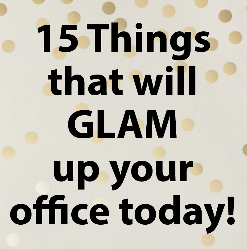 15 Things that will GLAM up your office today!