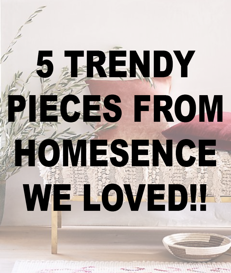 5 TRENDY PIECES FROM HOMESENCE WE LOVED!!