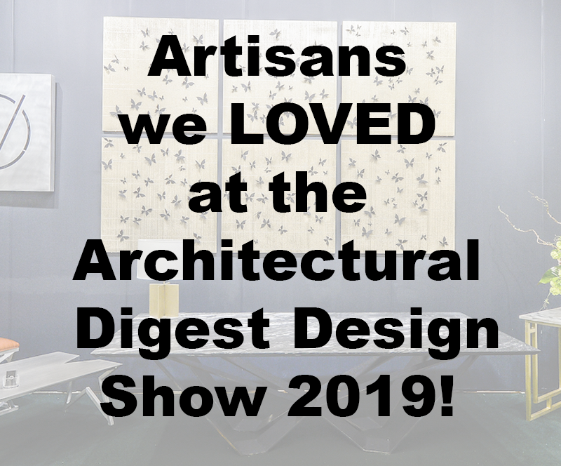 Artisans we LOVED at the Architectural Digest Design Show 2019!