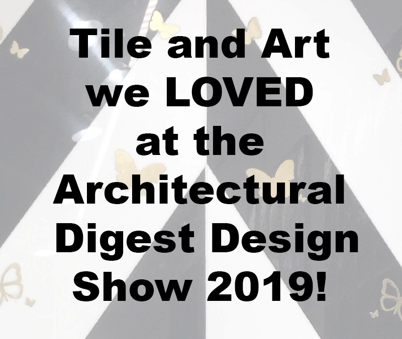 Tile and Art we LOVED at the Architectural Digest Design Show 2019!
