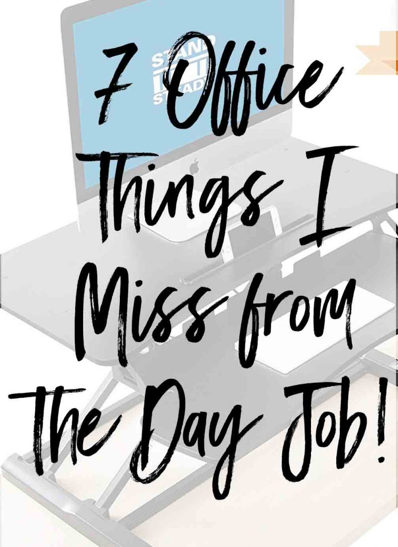7 Office Things I Miss from the Day Job!