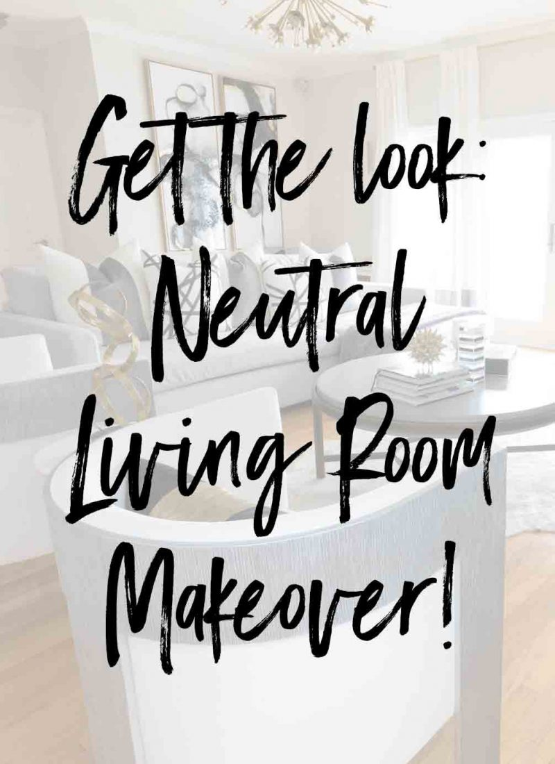 Get the look: Neutral Living Room Makeover!