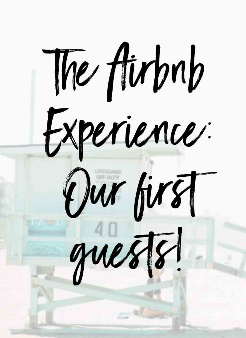The Airbnb Experience: Our first guests!