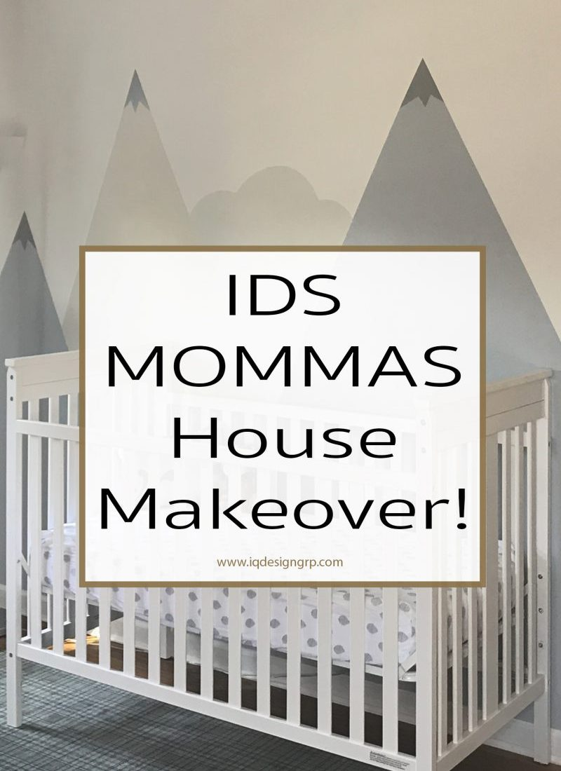 IDS MOMMAS House Makeover!
